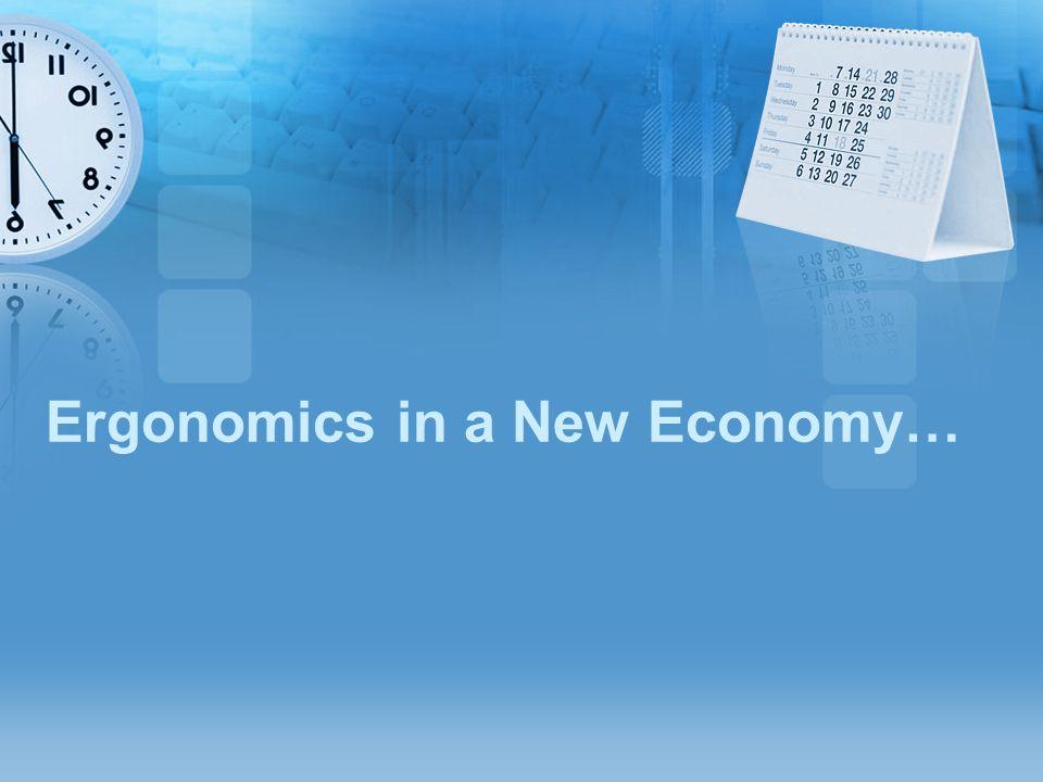 Ergonomics in a New Economy…