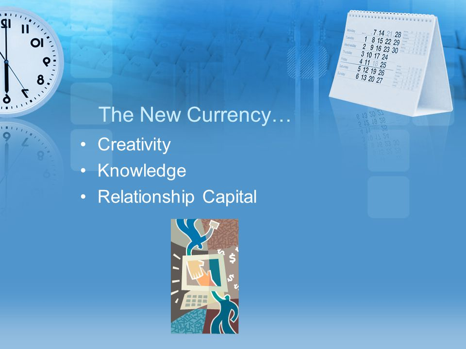 The New Currency… Creativity Knowledge Relationship Capital