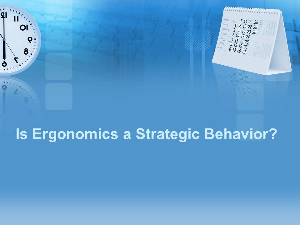 Is Ergonomics a Strategic Behavior
