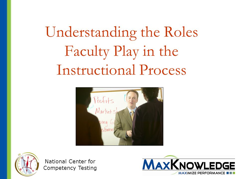 National Center for Competency Testing Understanding the Roles Faculty Play in the Instructional Process