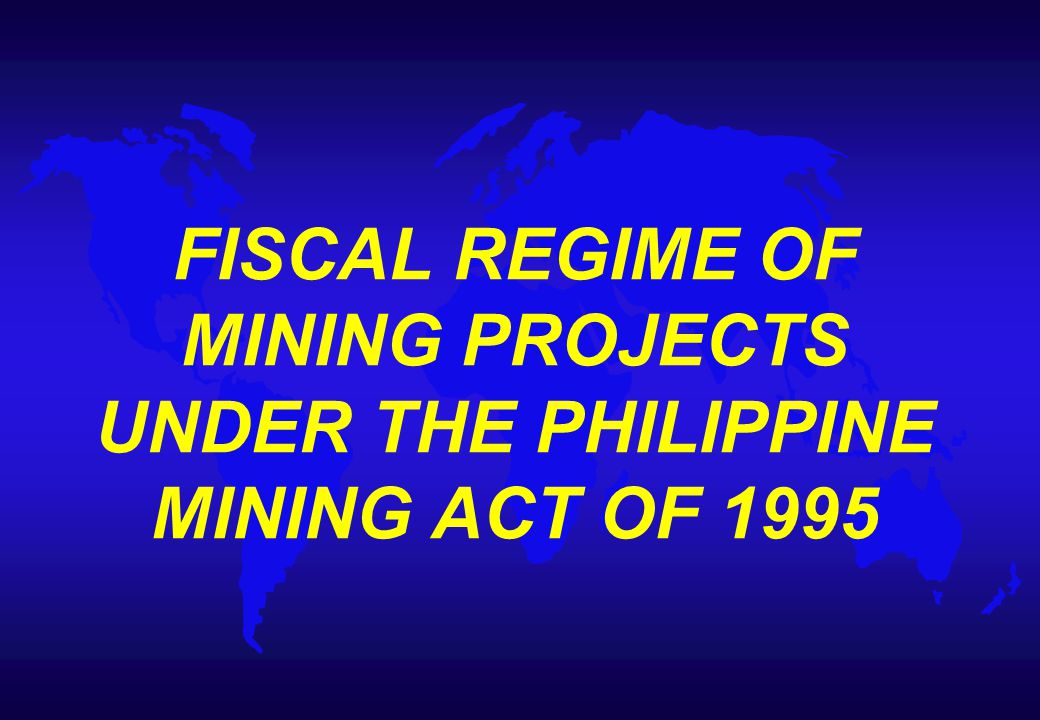 FISCAL REGIME OF MINING PROJECTS UNDER THE PHILIPPINE MINING ACT OF 1995