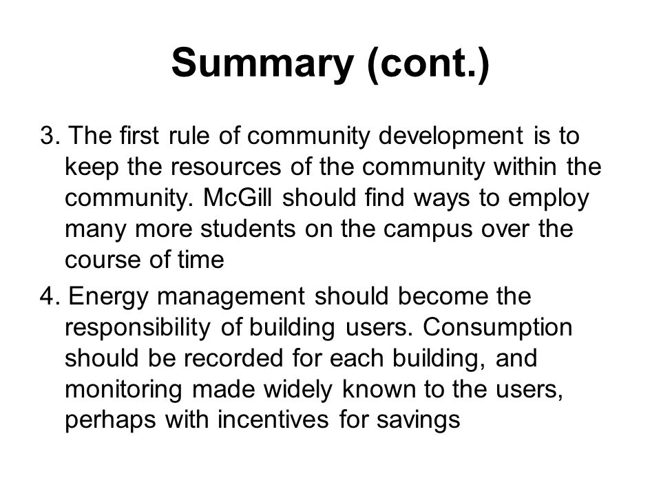 Summary (cont.) 3. The first rule of community development is to keep the resources of the community within the community. McGill should find ways to