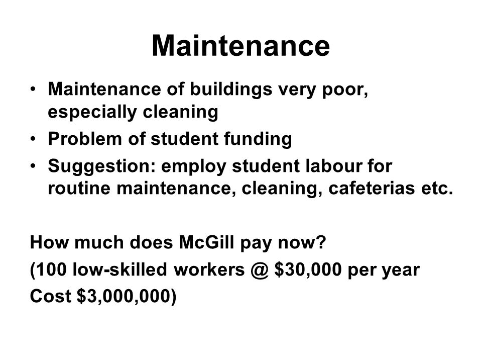 Maintenance Maintenance of buildings very poor, especially cleaning Problem of student funding Suggestion: employ student labour for routine maintenan