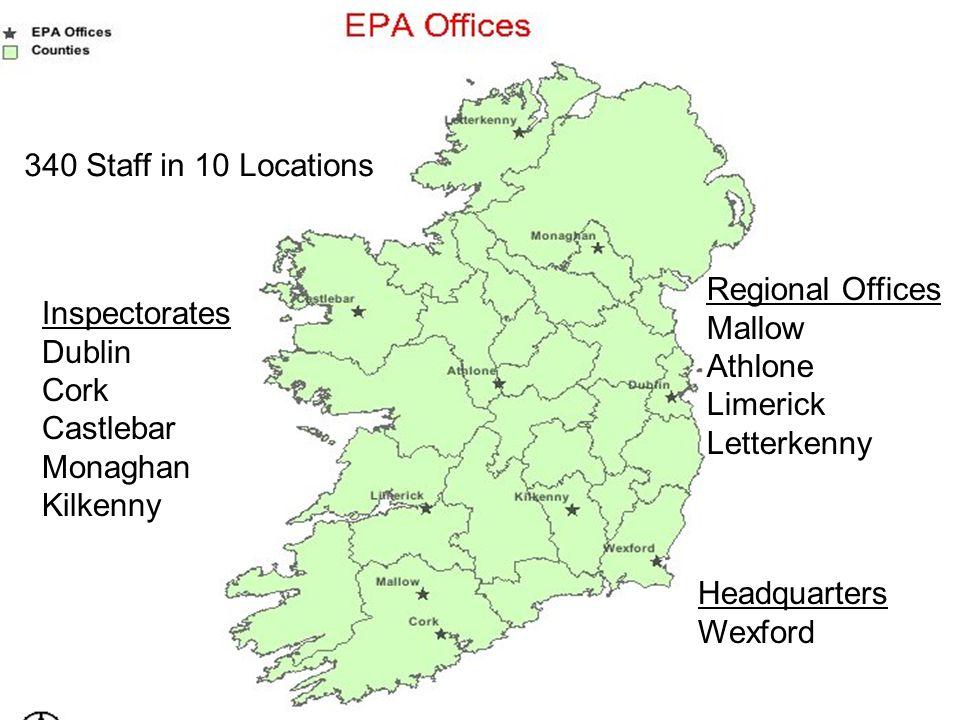 340 Staff in 10 Locations Headquarters Wexford Inspectorates Dublin Cork Castlebar Monaghan Kilkenny Regional Offices Mallow Athlone Limerick Letterkenny