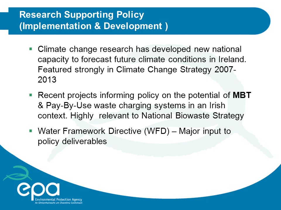 Research Supporting Policy (Implementation & Development )  Climate change research has developed new national capacity to forecast future climate conditions in Ireland.