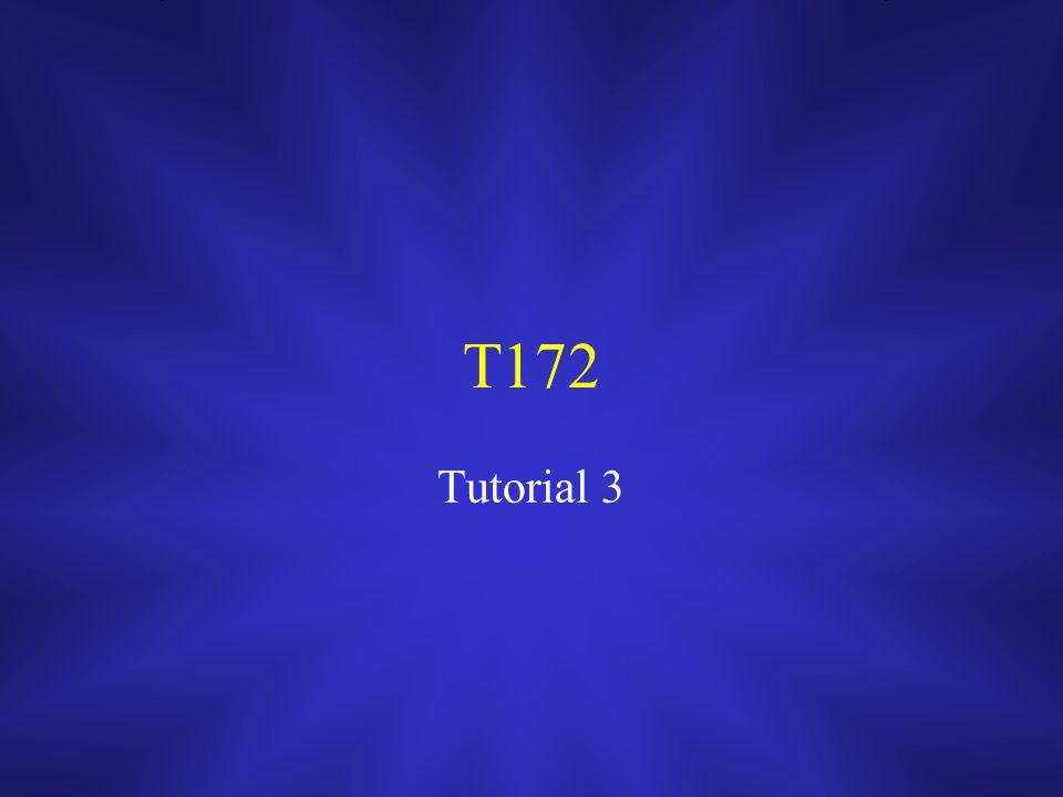 T172 Tutorial 3