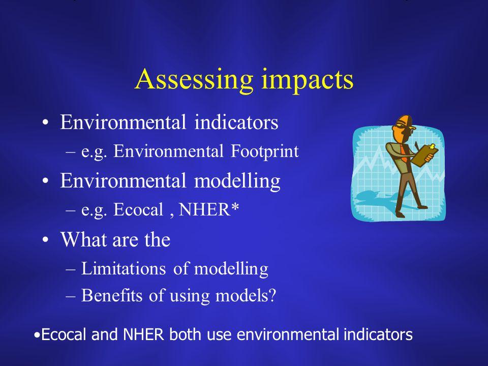 Assessing impacts Environmental indicators –e.g.