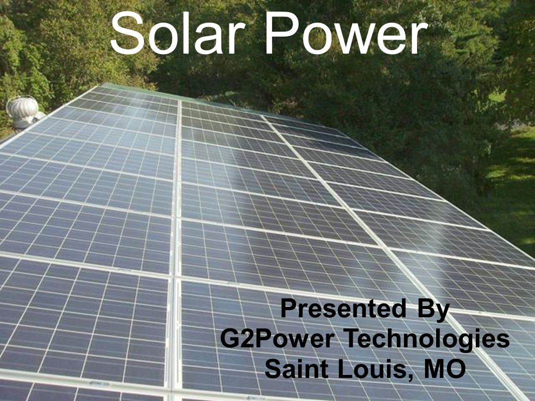 Solar Power Presented By G2Power Technologies Saint Louis, MO