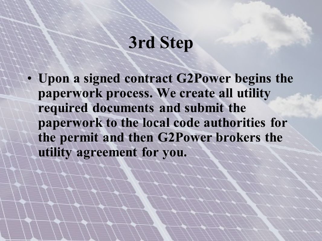 3rd Step Upon a signed contract G2Power begins the paperwork process.