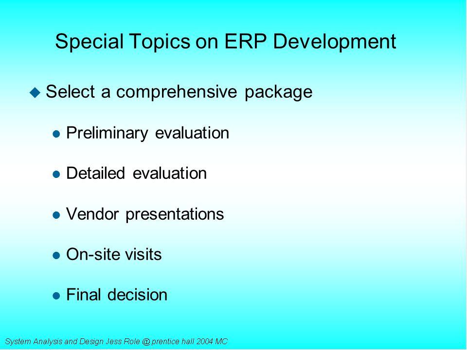 Special Topics on ERP Development u Select a comprehensive package l Preliminary evaluation l Detailed evaluation l Vendor presentations l On-site vis