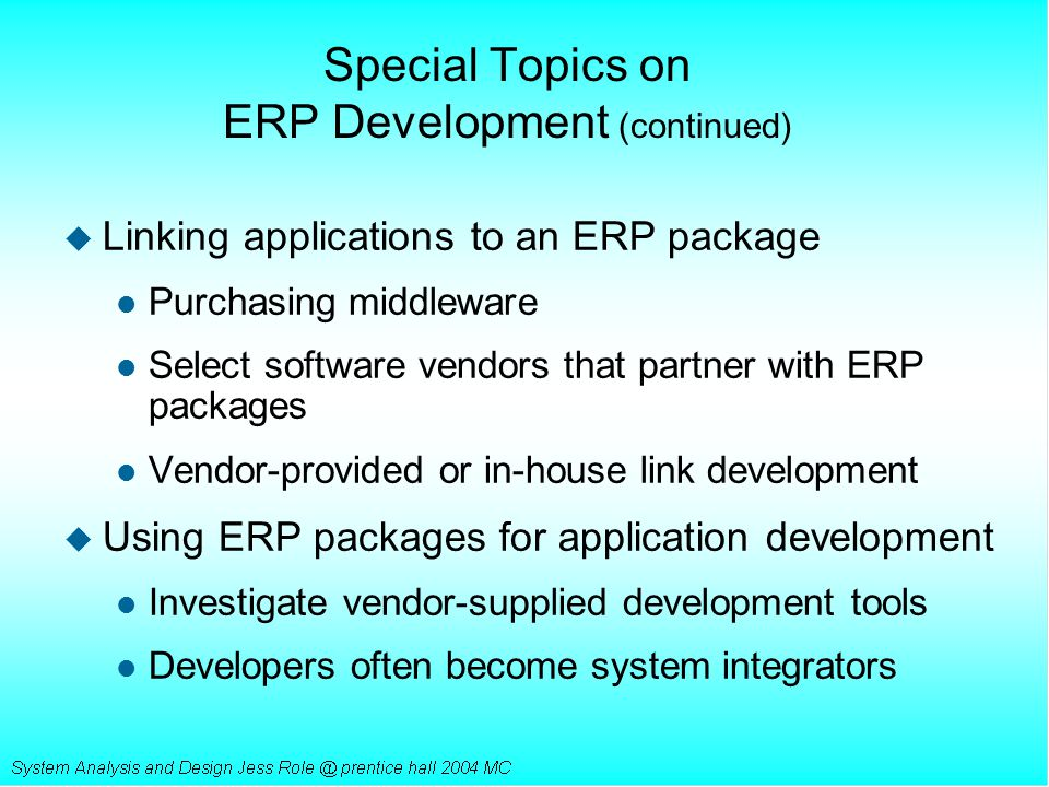 Special Topics on ERP Development (continued) u Linking applications to an ERP package l Purchasing middleware l Select software vendors that partner