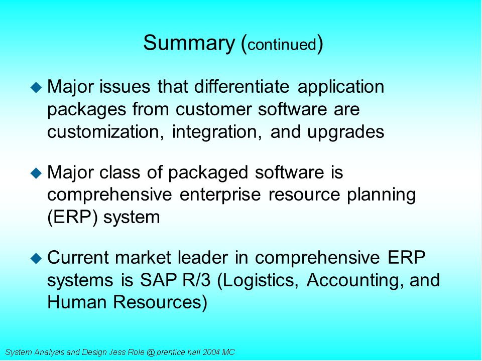 Summary ( continued ) u Major issues that differentiate application packages from customer software are customization, integration, and upgrades u Maj