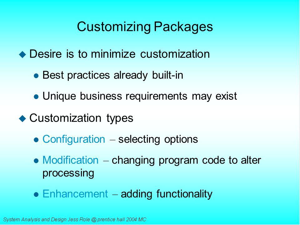 Customizing Packages u Desire is to minimize customization l Best practices already built-in l Unique business requirements may exist u Customization