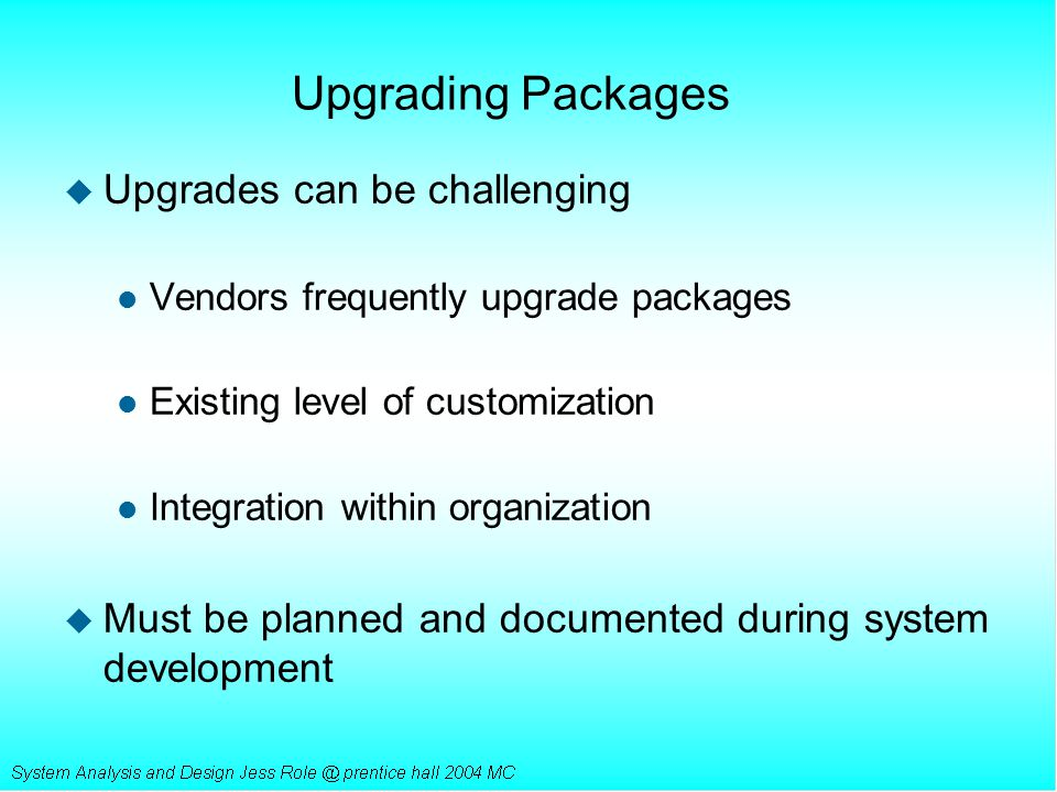 Upgrading Packages u Upgrades can be challenging l Vendors frequently upgrade packages l Existing level of customization l Integration within organiza