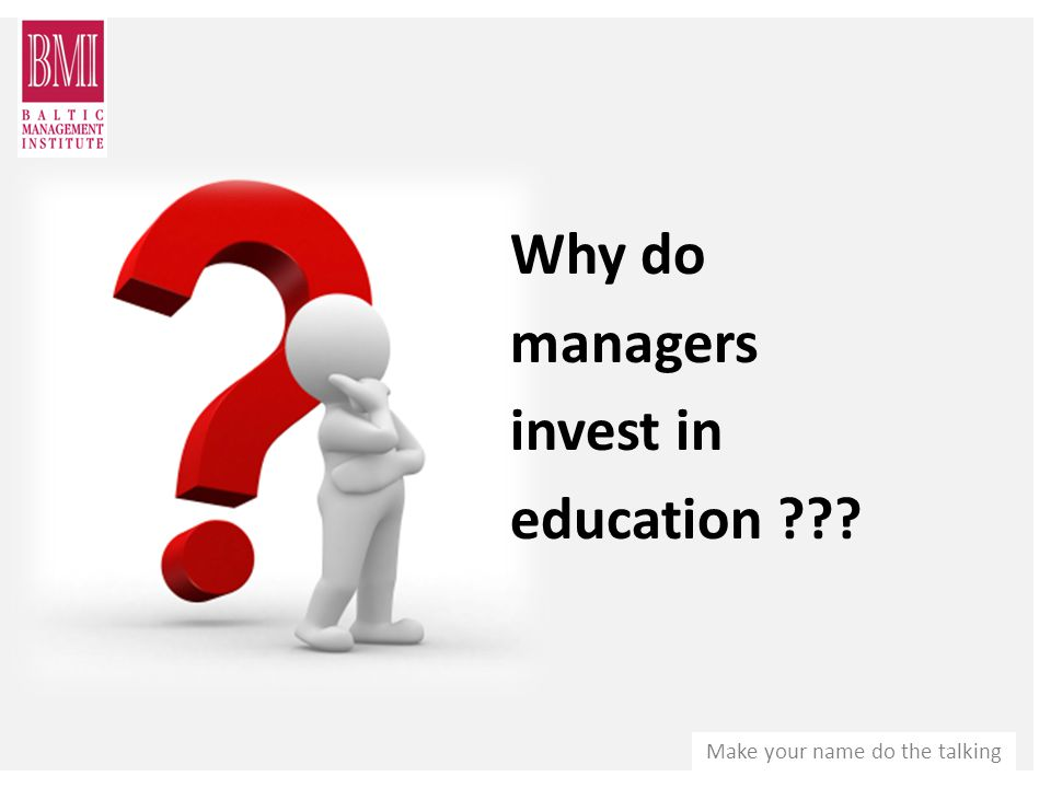 Why do managers invest in education ???