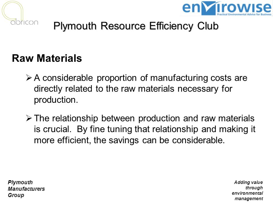 Plymouth Manufacturers Group Adding value through environmental management Raw Materials  A considerable proportion of manufacturing costs are direct