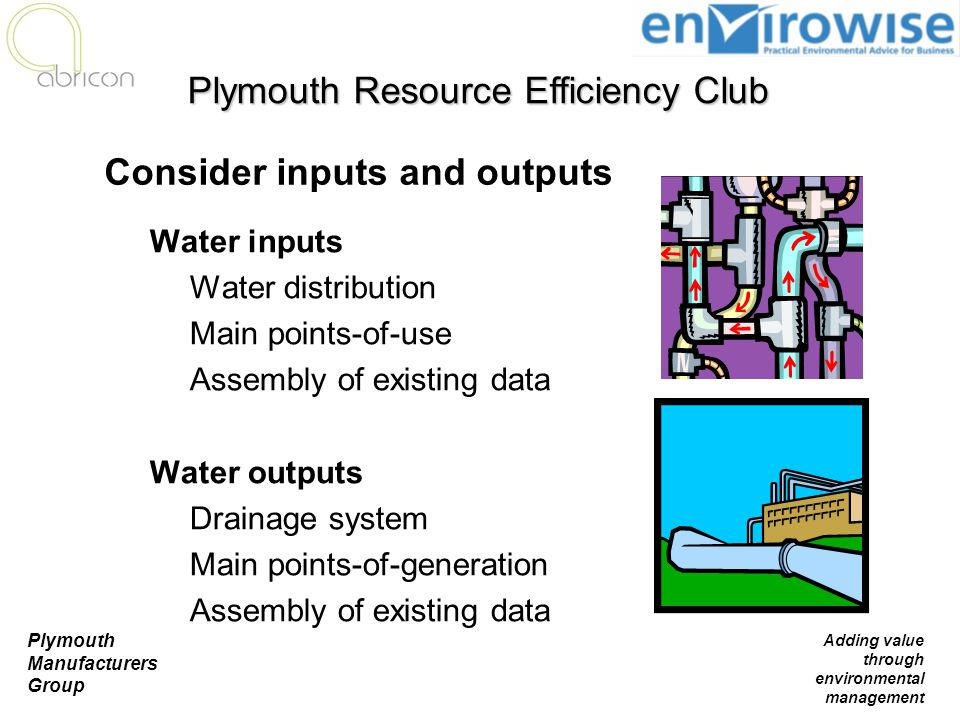 Plymouth Manufacturers Group Adding value through environmental management Water inputs Water distribution Main points-of-use Assembly of existing dat