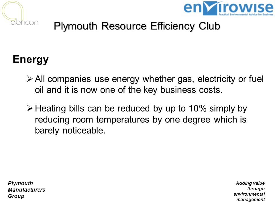 Plymouth Manufacturers Group Adding value through environmental management Energy  All companies use energy whether gas, electricity or fuel oil and