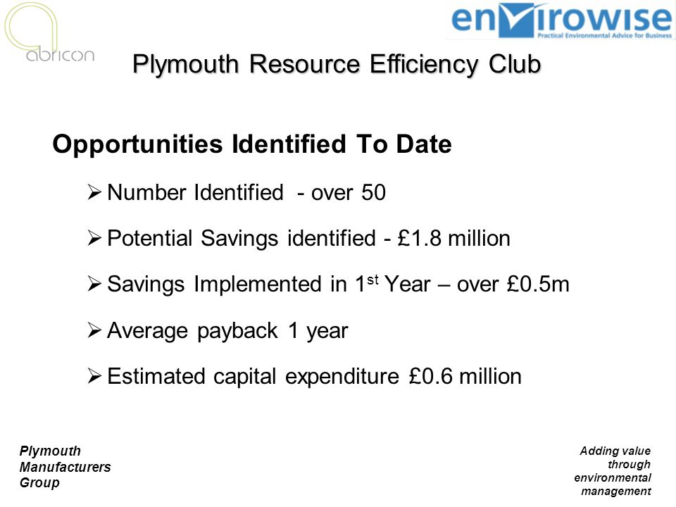 Plymouth Manufacturers Group Adding value through environmental management Opportunities Identified To Date  Number Identified - over 50  Potential