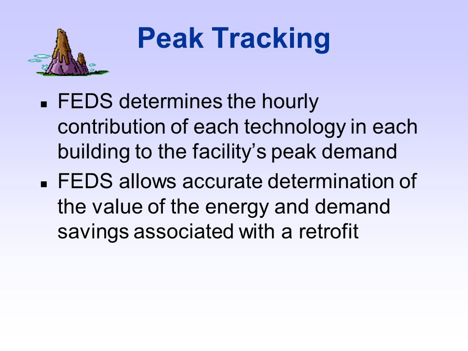 Peak tracking Life-cycle cost optimization Technology & fuel independence Financial options FEDS is