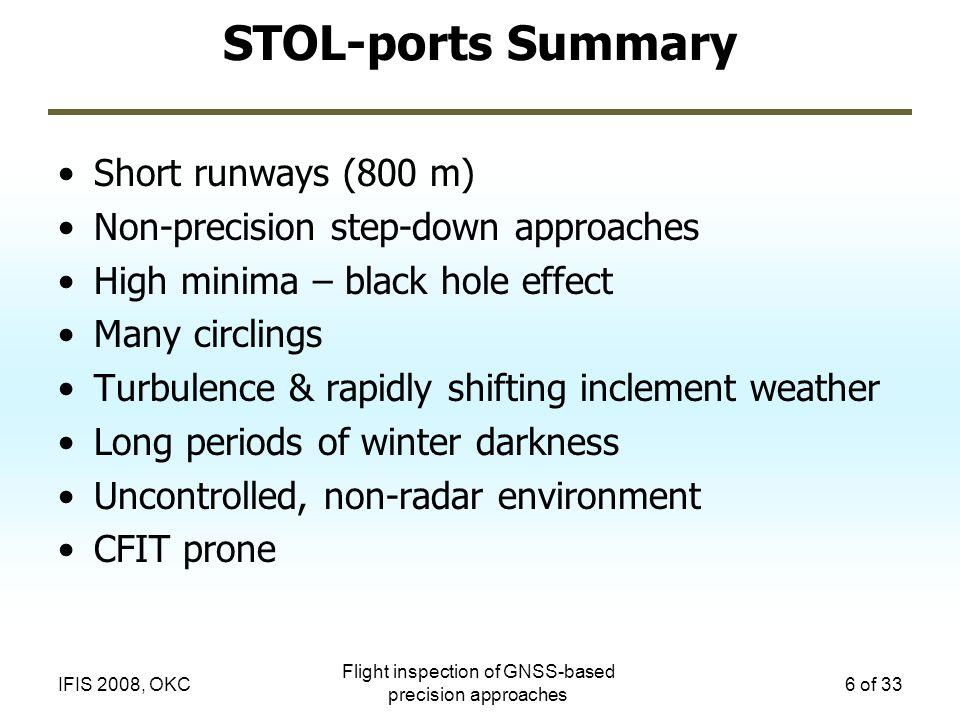 Flight inspection of GNSS-based precision approaches 6 of 33IFIS 2008, OKC STOL-ports Summary Short runways (800 m) Non-precision step-down approaches