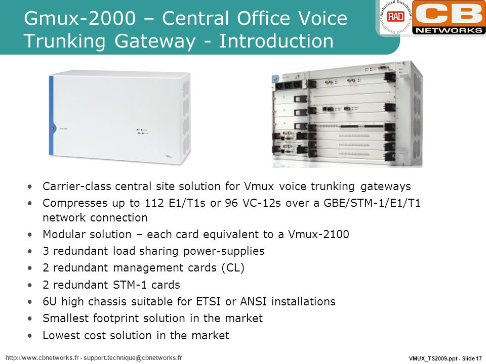 VMUX_TS2009.ppt - Slide 17 http://www.cbnetworks.fr - support.technique@cbnetworks.fr Gmux-2000 – Central Office Voice Trunking Gateway - Introduction