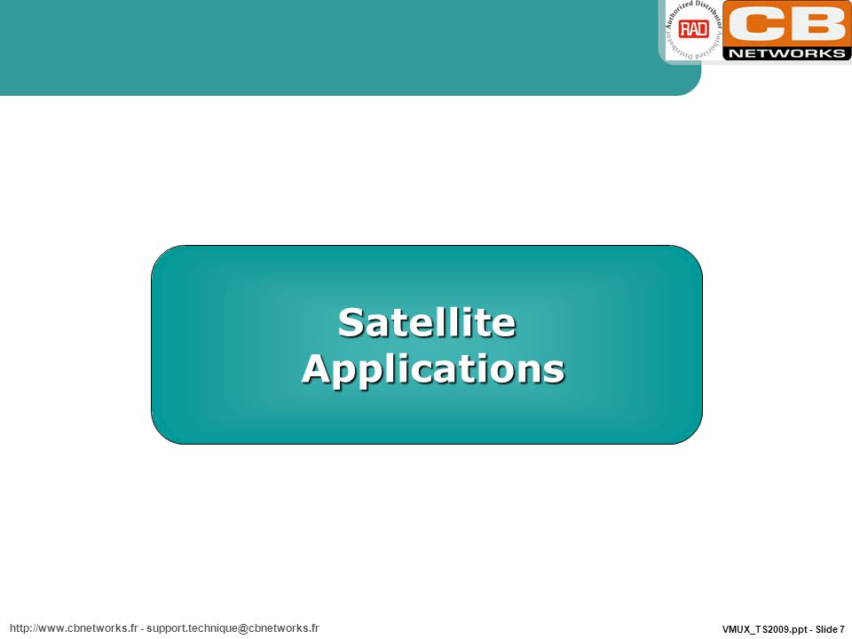 VMUX_TS2009.ppt - Slide 7 http://www.cbnetworks.fr - support.technique@cbnetworks.fr Satellite Applications Applications