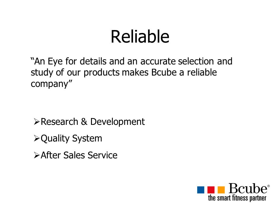 Reliable An Eye for details and an accurate selection and study of our products makes Bcube a reliable company  Research & Development  Quality System  After Sales Service