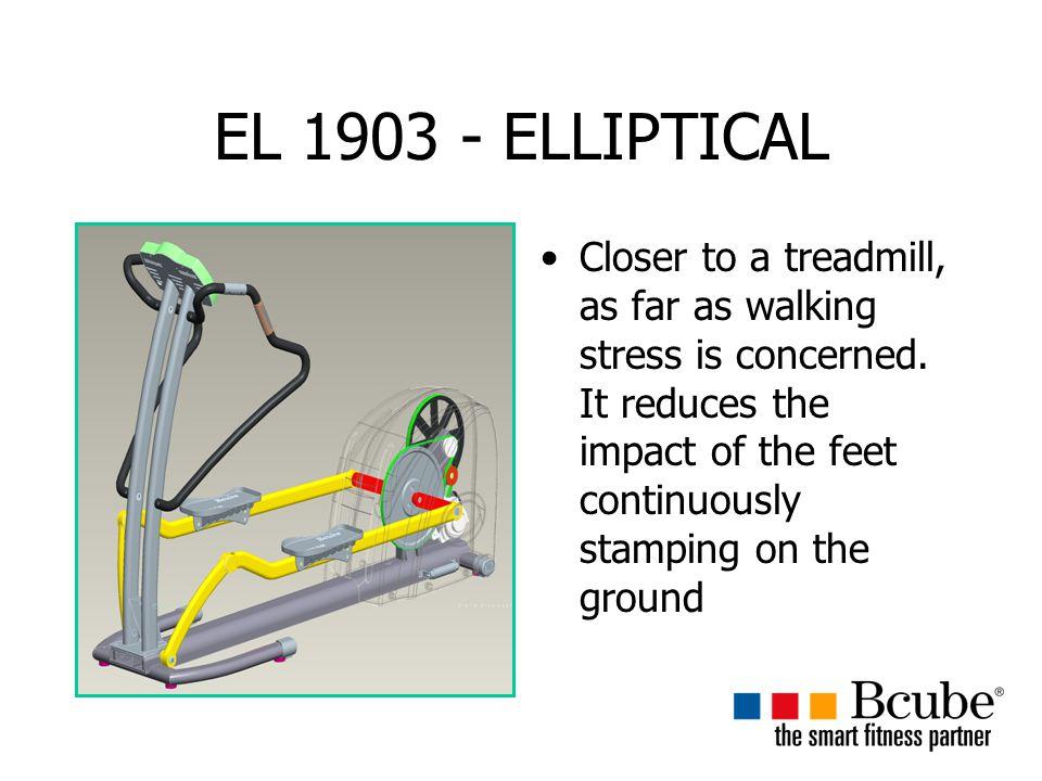 EL 1903 - ELLIPTICAL Closer to a treadmill, as far as walking stress is concerned.