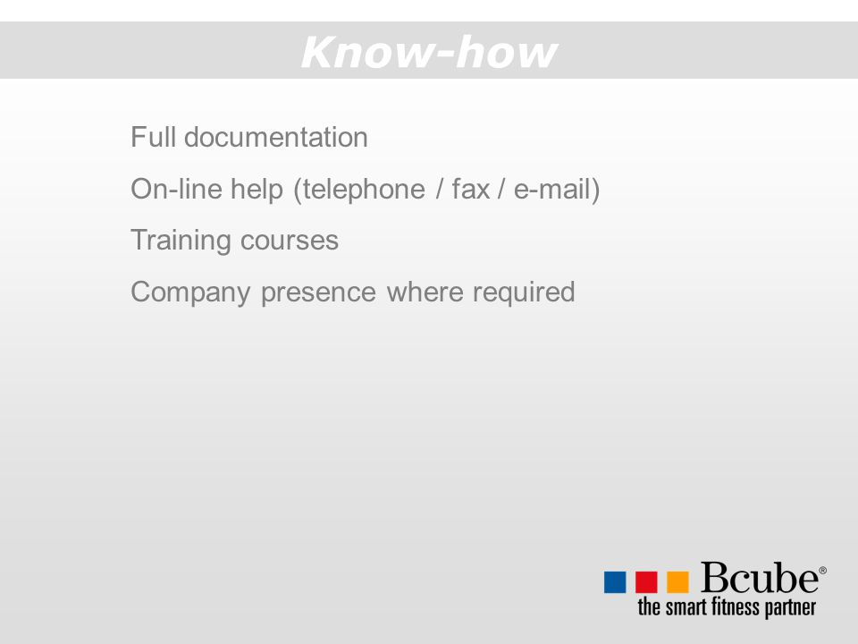 Know-how Full documentation On-line help (telephone / fax / e-mail) Training courses Company presence where required