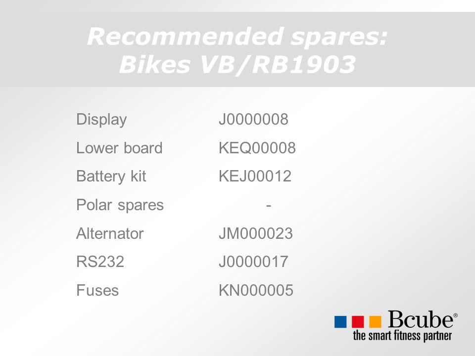 Recommended spares: Bikes VB/RB1903 DisplayJ0000008 Lower boardKEQ00008 Battery kitKEJ00012 Polar spares- AlternatorJM000023 RS232J0000017 FusesKN000005