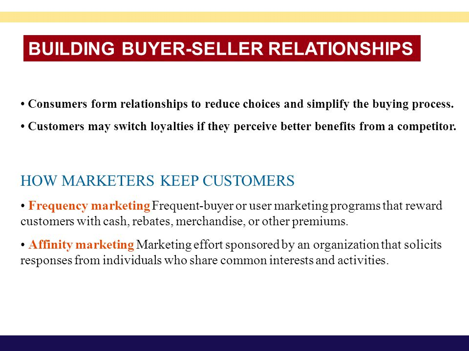 BUILDING BUYER-SELLER RELATIONSHIPS Consumers form relationships to reduce choices and simplify the buying process. Customers may switch loyalties if
