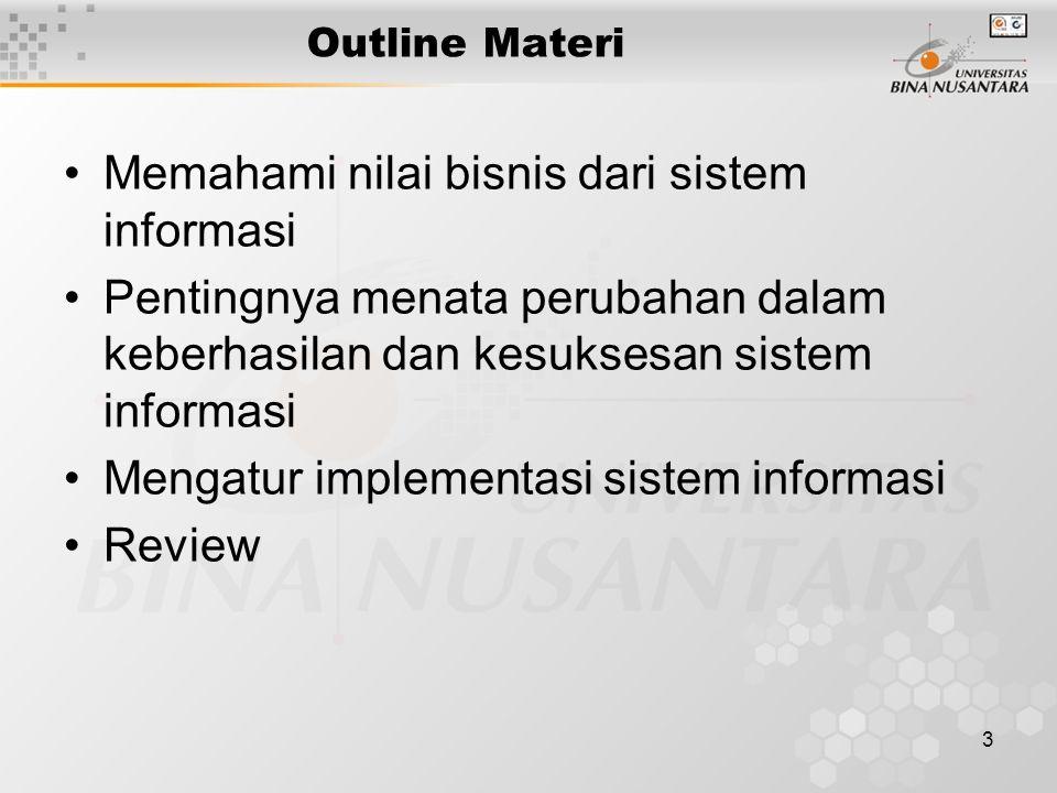 3 Outline Materi Memahami nilai bisnis dari sistem informasi Pentingnya menata perubahan dalam keberhasilan dan kesuksesan sistem informasi Mengatur implementasi sistem informasi Review