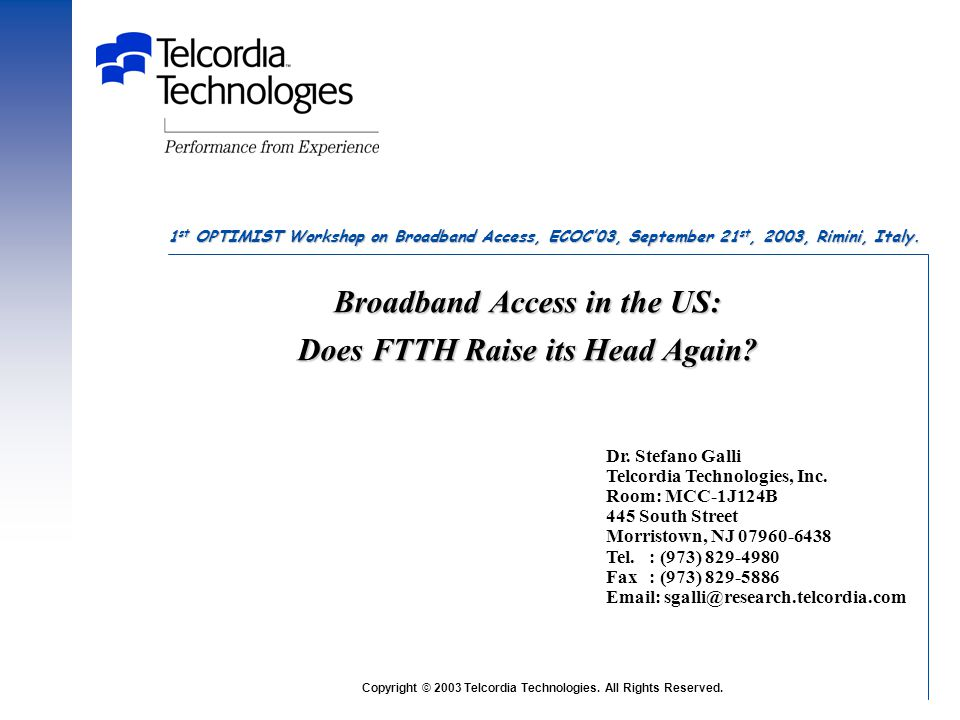 Broadband Access in the US: Does FTTH Raise its Head Again? Dr. Stefano Galli Telcordia Technologies, Inc. Room: MCC-1J124B 445 South Street Morristow