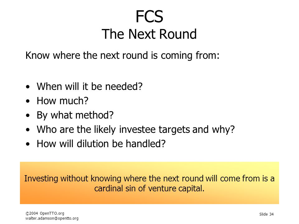 ©2004 OpenTTO.org walter.adamson@opentto.org Slide 34 FCS The Next Round Know where the next round is coming from: When will it be needed? How much? B