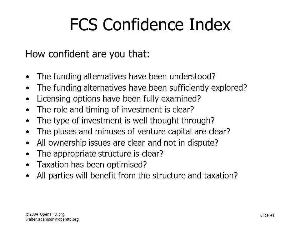 ©2004 OpenTTO.org walter.adamson@opentto.org Slide 41 FCS Confidence Index How confident are you that: The funding alternatives have been understood.