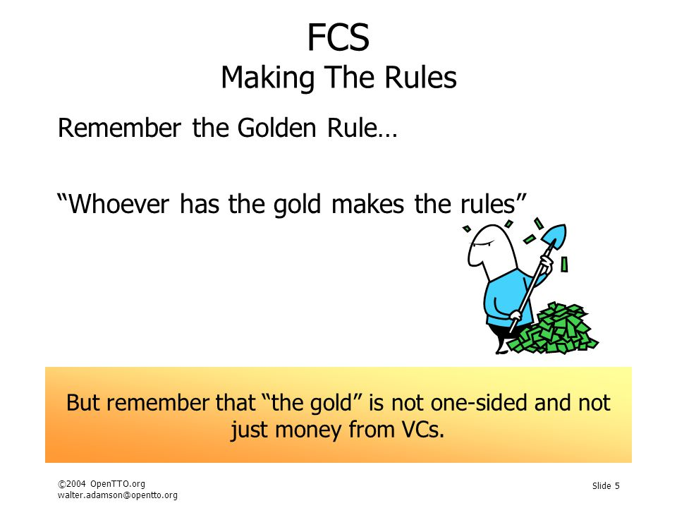 ©2004 OpenTTO.org walter.adamson@opentto.org Slide 5 FCS Making The Rules Remember the Golden Rule… Whoever has the gold makes the rules But remember that the gold is not one-sided and not just money from VCs.