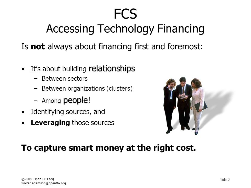 ©2004 OpenTTO.org walter.adamson@opentto.org Slide 7 FCS Accessing Technology Financing Is not always about financing first and foremost: relationship
