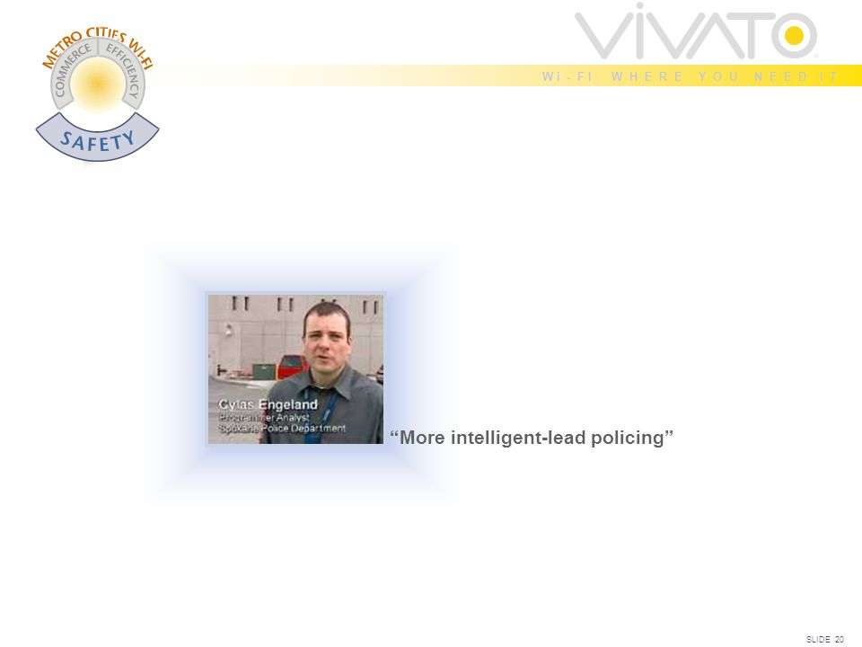 SLIDE 20 W i - F I W H E R E Y O U N E E D I T More intelligent-lead policing