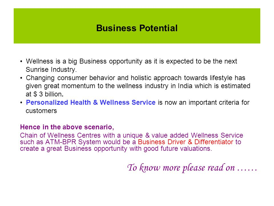 Business Potential Wellness is a big Business opportunity as it is expected to be the next Sunrise Industry.