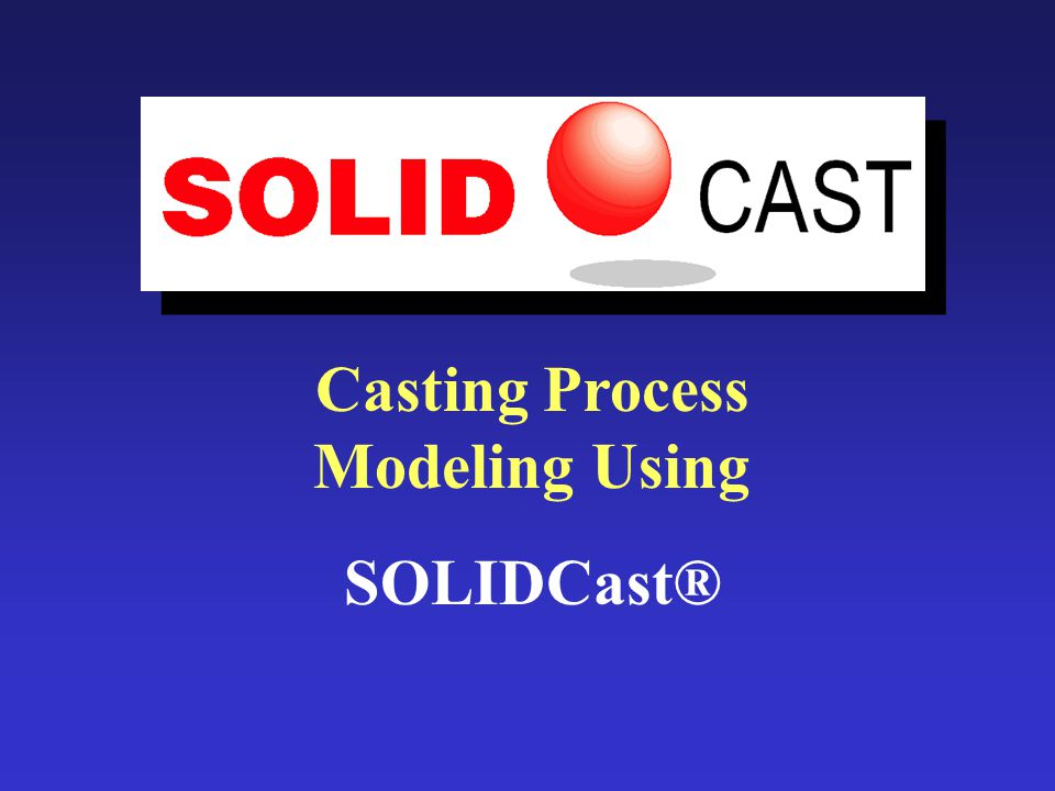 Casting Process Modeling Using SOLIDCast®