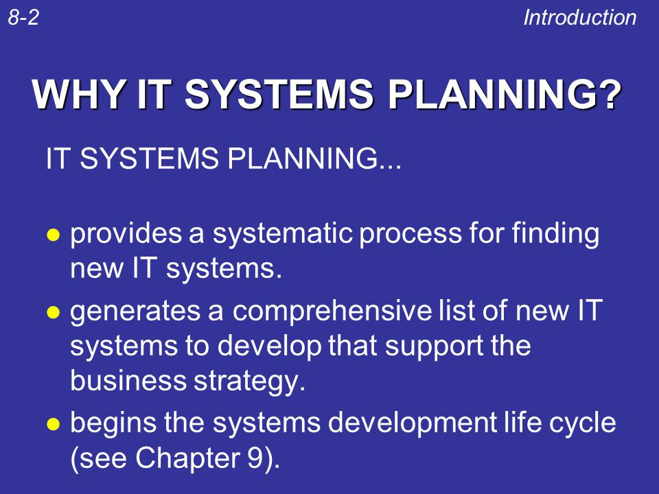WHY IT SYSTEMS PLANNING? IT SYSTEMS PLANNING... l provides a systematic process for finding new IT systems. l generates a comprehensive list of new IT