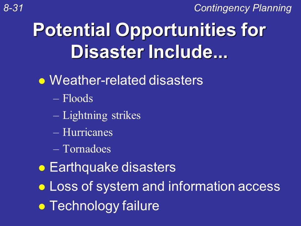 Potential Opportunities for Disaster Include... l Weather-related disasters –Floods –Lightning strikes –Hurricanes –Tornadoes l Earthquake disasters l