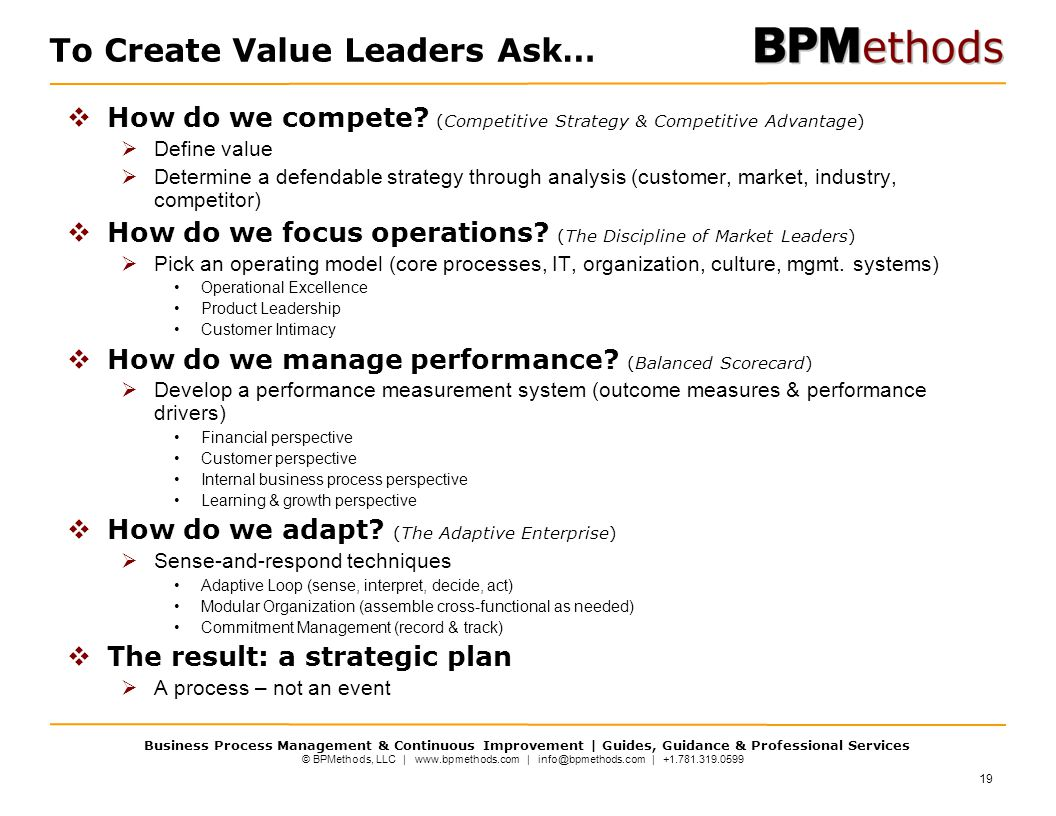 © BPMethods, LLC | www.bpmethods.com | info@bpmethods.com | +1.781.319.0599 Business Process Management & Continuous Improvement | Guides, Guidance & Professional Services To Create Value Leaders Ask…  How do we compete.