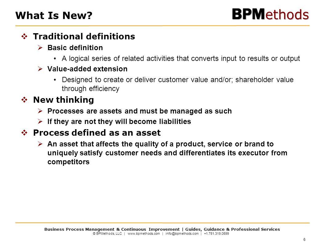 © BPMethods, LLC | www.bpmethods.com | info@bpmethods.com | +1.781.319.0599 Business Process Management & Continuous Improvement | Guides, Guidance & Professional Services What Is New.