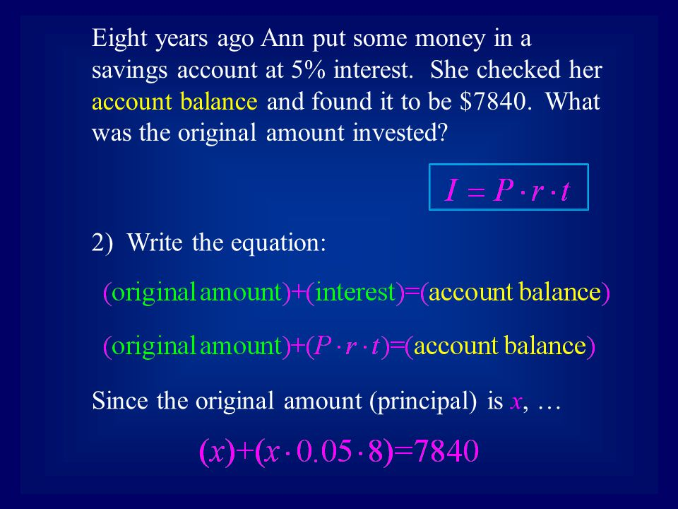 2) Write the equation: Eight years ago Ann put some money in a savings account at 5% interest. She checked her account balance and found it to be $784