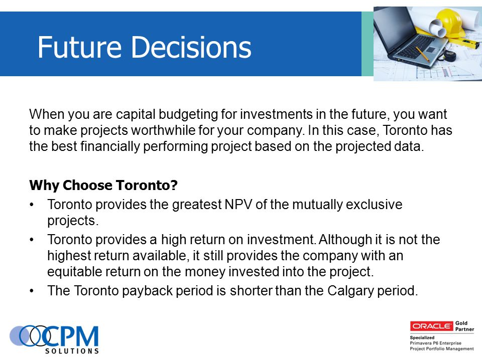 When you are capital budgeting for investments in the future, you want to make projects worthwhile for your company.