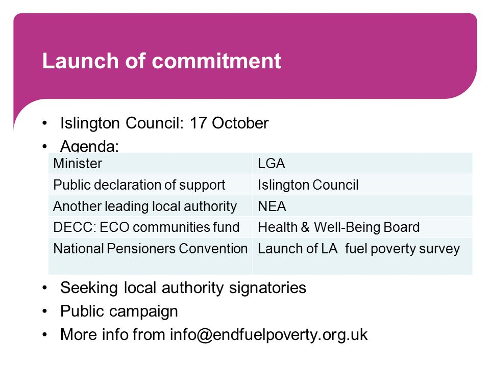 Launch of commitment Islington Council: 17 October Agenda: Seeking local authority signatories Public campaign More info from info@endfuelpoverty.org.