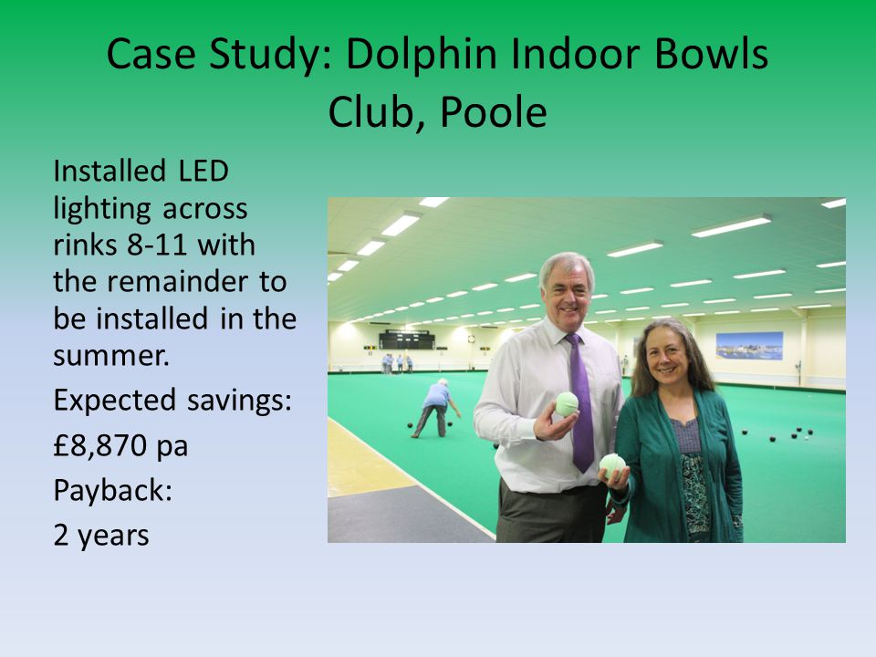 Case Study: Dolphin Indoor Bowls Club, Poole Installed LED lighting across rinks 8-11 with the remainder to be installed in the summer.