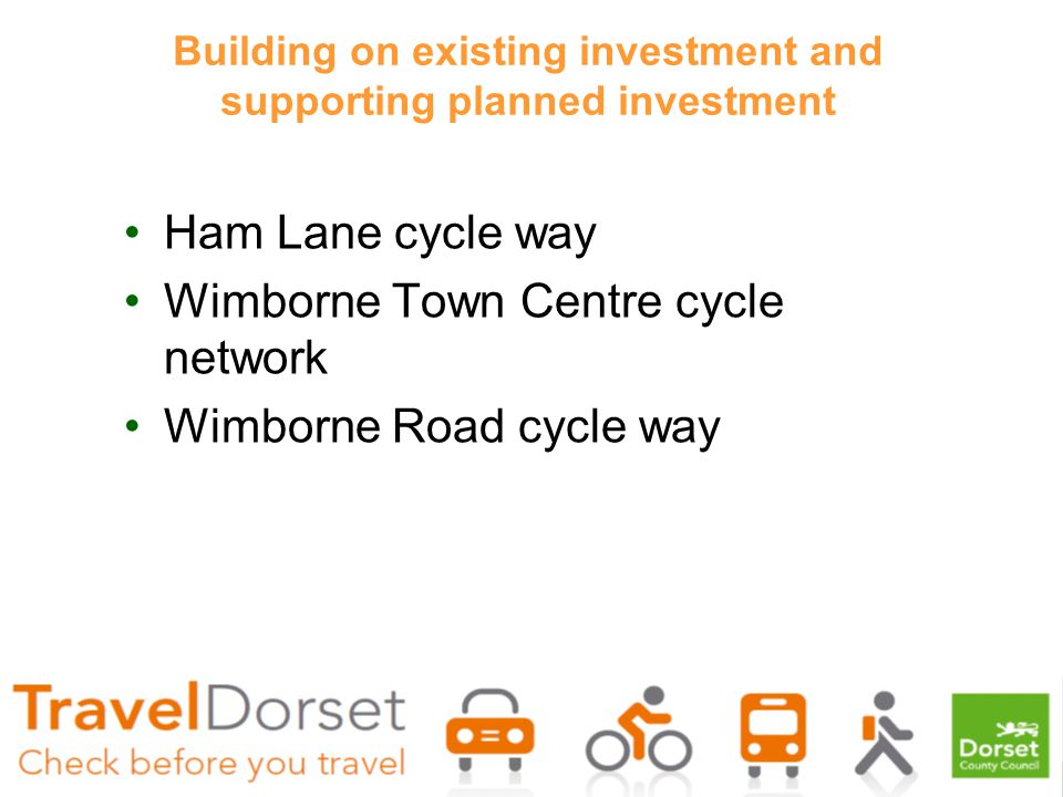 Building on existing investment and supporting planned investment Ham Lane cycle way Wimborne Town Centre cycle network Wimborne Road cycle way
